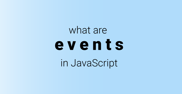 What are events in JavaScript