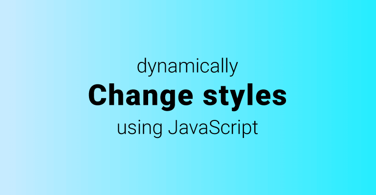 How to dynamically change styles using JavaScript