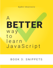 A Better Way to Learn JavaScript, Book 3: Useful Snippets