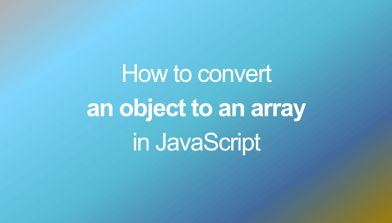 How to convert an object to array in JS