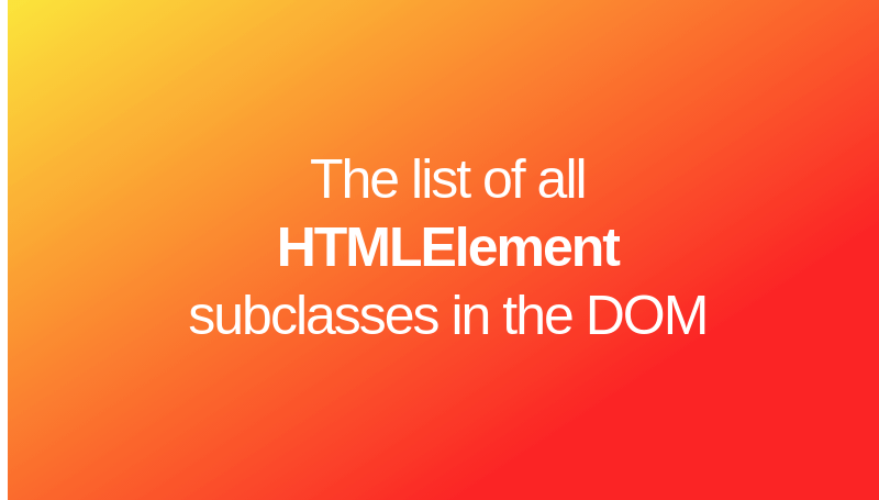 A Complete List of Subclasses for HTMLElement interface in JS DOM